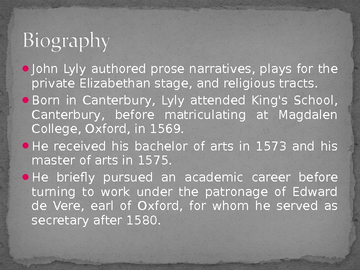 John Lyly authored prose narratives, plays for the private Elizabethan stage, and religious tracts.