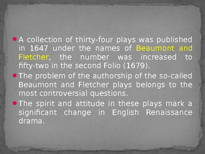 A collection of thirty-four plays was published in 1647 under the names of Beaumont and