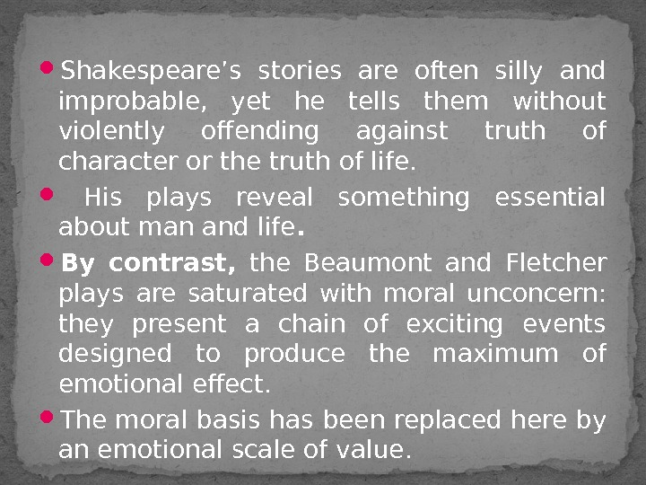 Shakespeare's stories are often silly and improbable,  yet he tells them without violently offending