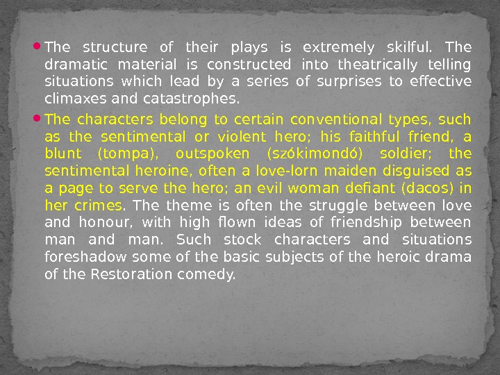 The structure of their plays is extremely skilful.  The dramatic material is constructed into