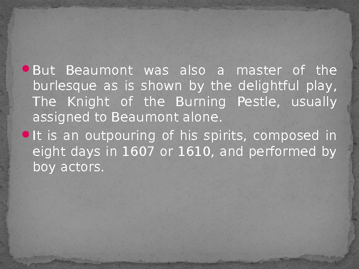 But Beaumont was also a master of the burlesque as is shown by the delightful