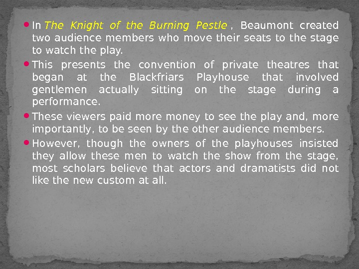 In The Knight of the Burning Pestle ,  Beaumont created two audience members who