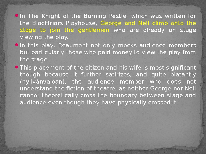 In The Knight of the Burning Pestle,  which was written for the Blackfriars Playhouse,