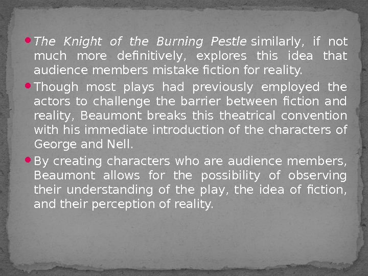 The Knight of the Burning Pestle similarly,  if not much more definitively,  explores