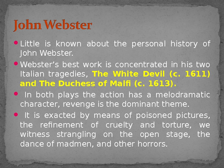 Little is known about the personal history of John Webster's best work is concentrated in