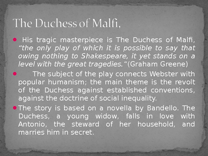 "His tragic masterpiece is The Duchess of Malfi,  ""the only play of which"