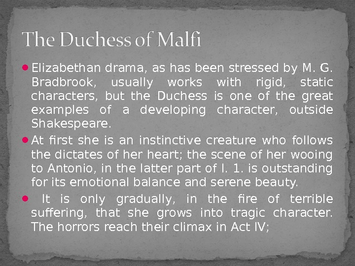 Elizabethan drama, as has been stressed by M. G.  Bradbrook,  usually works with