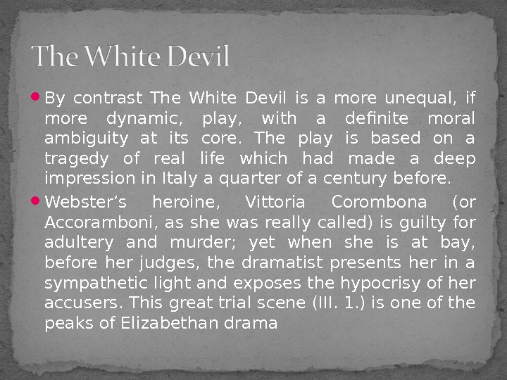 By contrast The White Devil is a more unequal,  if more dynamic,  play,