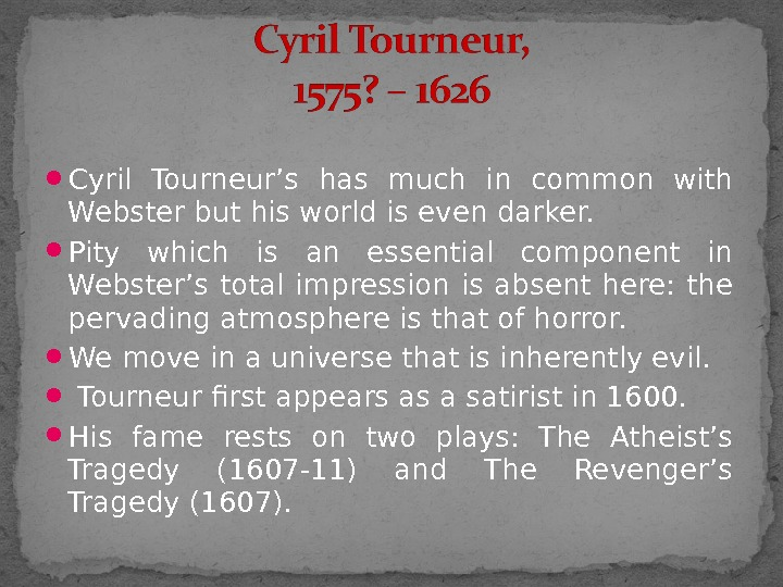 Cyril Tourneur's has much in common with Webster but his world is even darker.