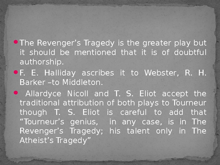 The Revenger's Tragedy is the greater play but it should be mentioned that it is