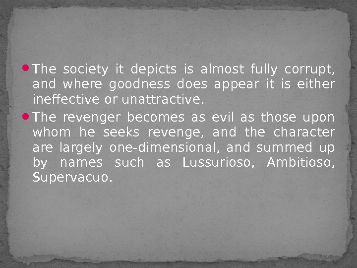 The society it depicts is almost fully corrupt,  and where goodness does appear it