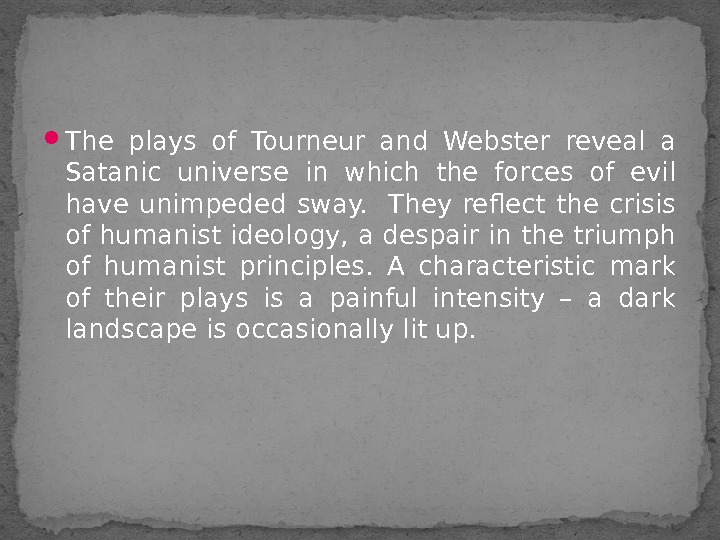 The plays of Tourneur and Webster reveal a Satanic universe in which the forces of
