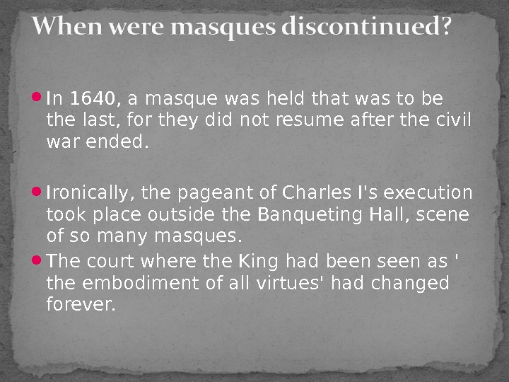 In 1640, a masque was held that was to be the last, for they did
