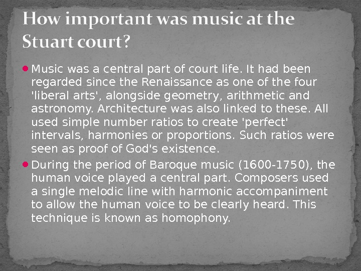Music was a central part of court life. It had been regarded since the Renaissance