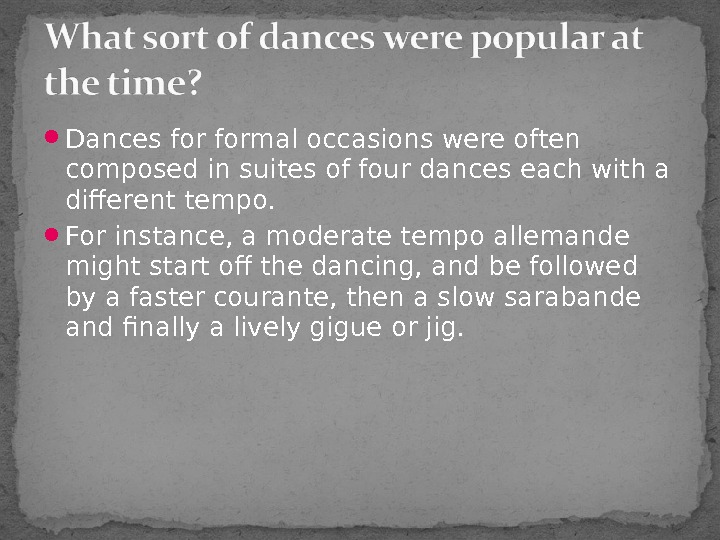 Dances formal occasions were often composed in suites of four dances each with a different