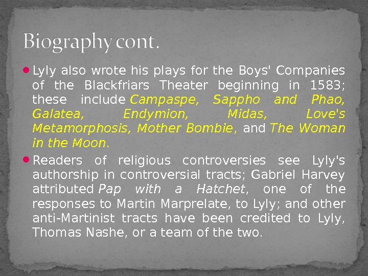 Lyly also wrote his plays for the Boys' Companies of the Blackfriars Theater beginning in