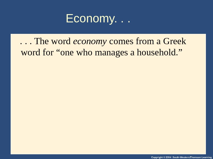 Copyright © 2004 South-Western/Thomson Learning. Economy. . . The word economy comes from a Greek word