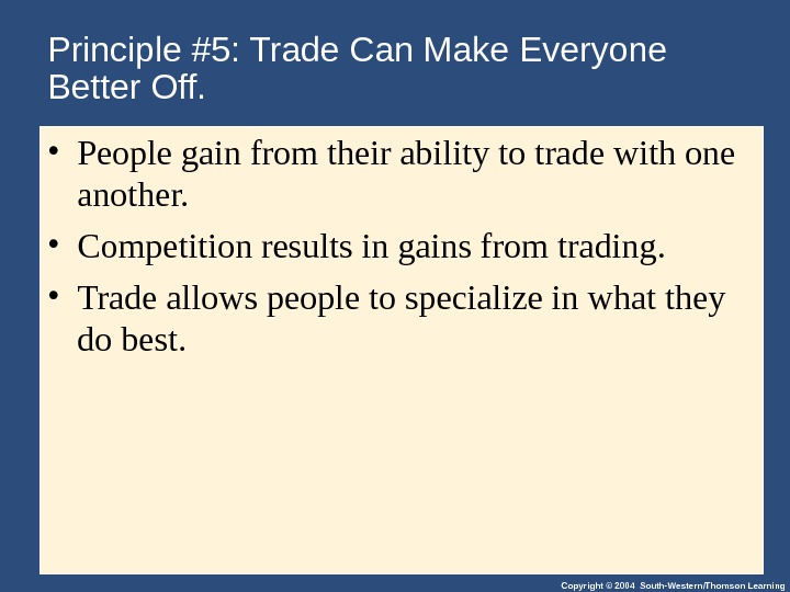 Copyright © 2004 South-Western/Thomson Learning. Principle #5: Trade Can Make Everyone Better Off.  • People