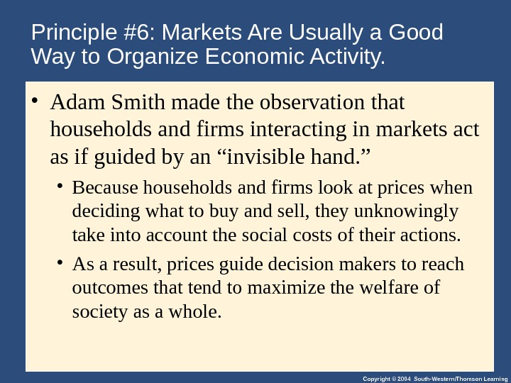 Copyright © 2004 South-Western/Thomson Learning. Principle #6: Markets Are Usually a Good Way to Organize Economic