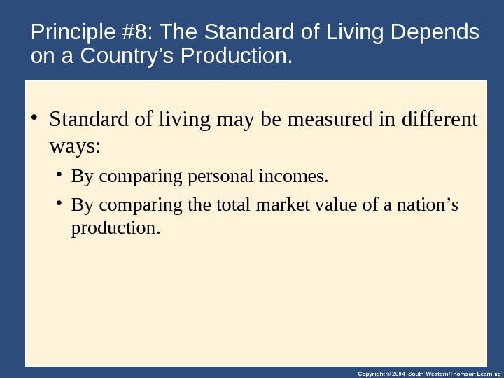 Copyright © 2004 South-Western/Thomson Learning. Principle #8: The Standard of Living Depends on a Country's Production.
