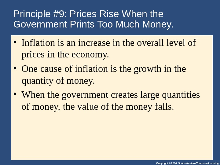 Copyright © 2004 South-Western/Thomson Learning. Principle #9: Prices Rise When the Government Prints Too Much Money.