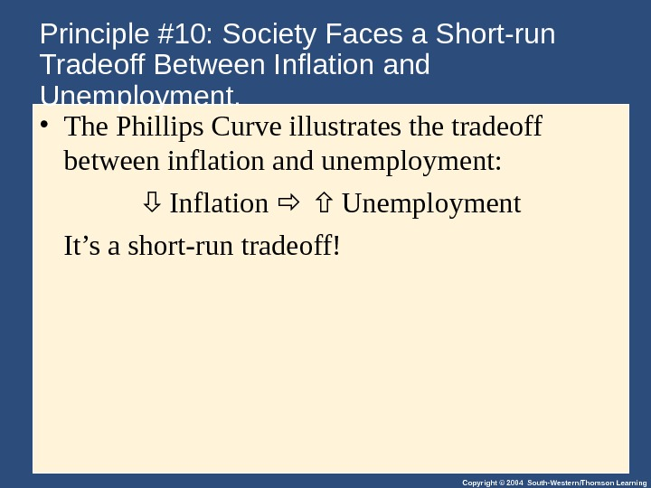Copyright © 2004 South-Western/Thomson Learning. Principle #10: Society Faces a Short-run Tradeoff Between Inflation and Unemployment.