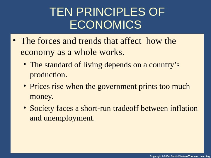 Copyright © 2004 South-Western/Thomson Learning. TEN PRINCIPLES OF ECONOMICS  • The forces and trends that