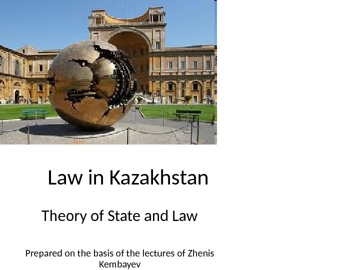 Law in Kazakhstan Theory of State and Law Prepared on the basis of the
