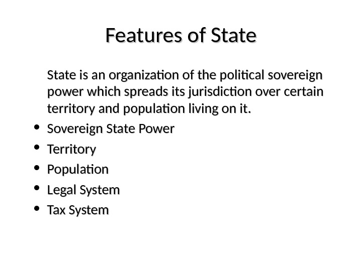 Features of State is an organization of the political sovereign power which spreads its
