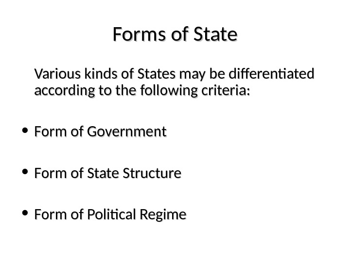 Forms of State Various kinds of States may be differentiated according to the following