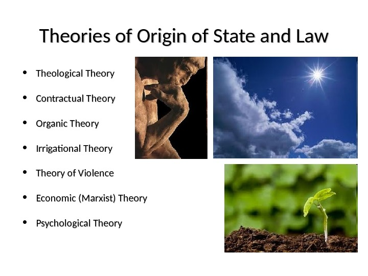 Theories of Origin of State and Law • Theological Theory • Contractual Theory