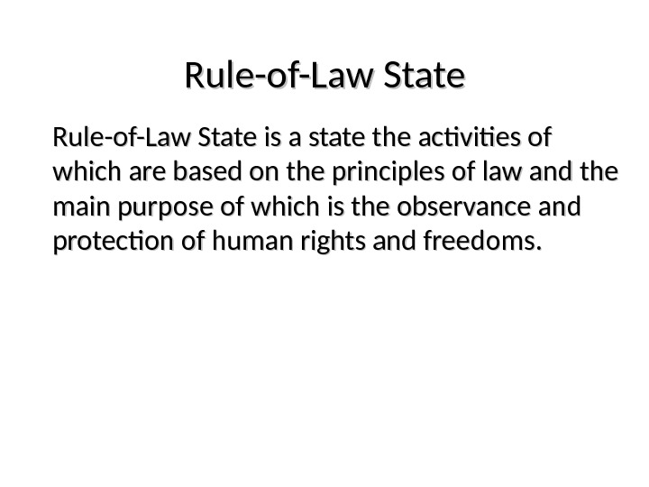 Rule-of-Law State is a state the activities of which are based on the principles