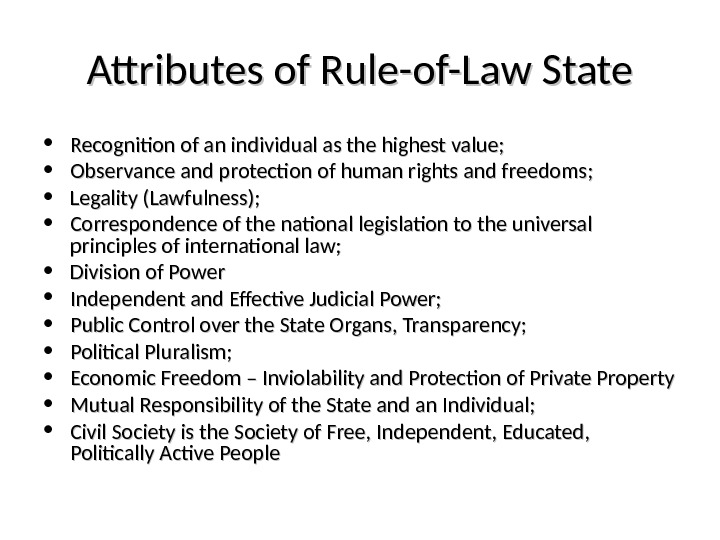 Attributes of Rule-of-Law State • Recognition of an individual as the highest value;