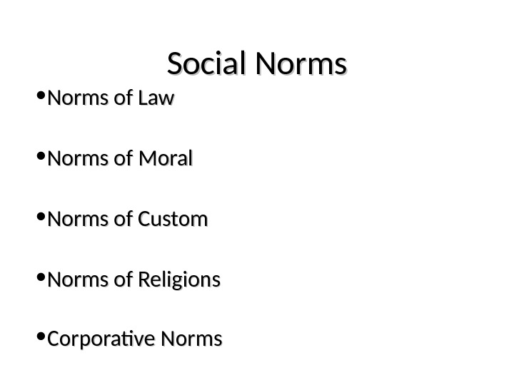Social Norms • Norms of Law • Norms of Moral • Norms of Custom