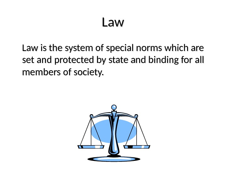 Law is the system of special norms which are set and protected by state