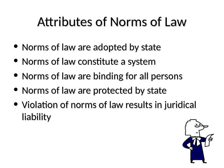 Attributes of Norms of Law • Norms of law are adopted by state •