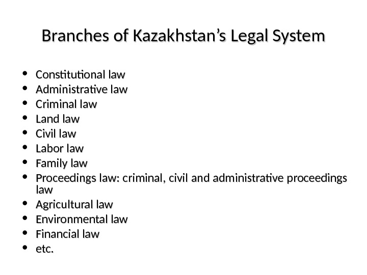 Branches of Kazakhstan's Legal System • Constitutional law • Administrative law • Criminal law