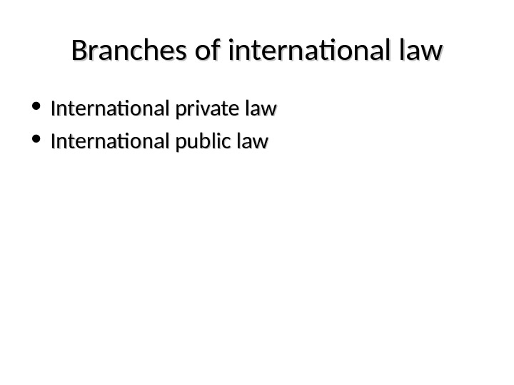 Branches of international law • International private law • International public law