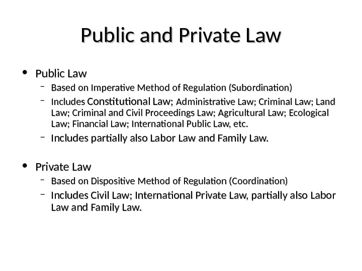 Public and Private Law • Public Law – Based on Imperative Method of Regulation