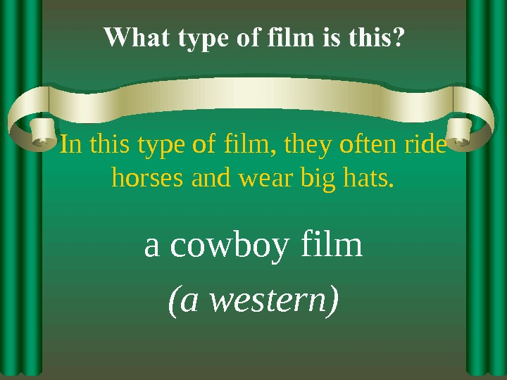 In this type of film, they often ride horses and wear big hats. a cowboy film