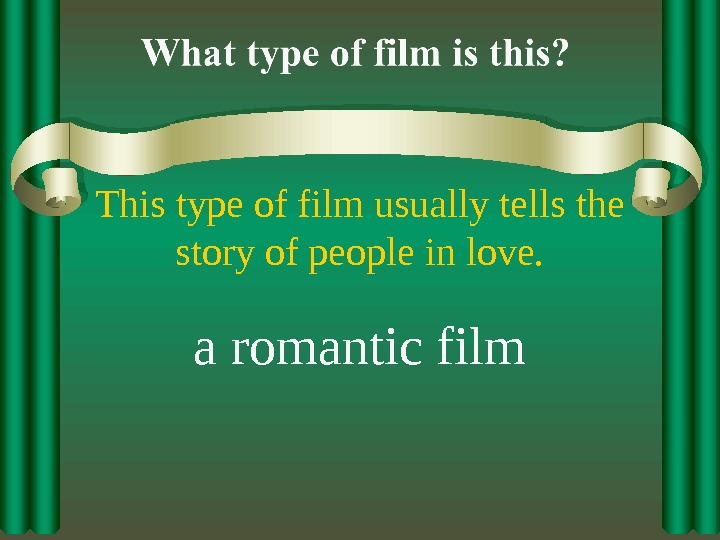 This type of film usually tells the story of people in love. a romantic film
