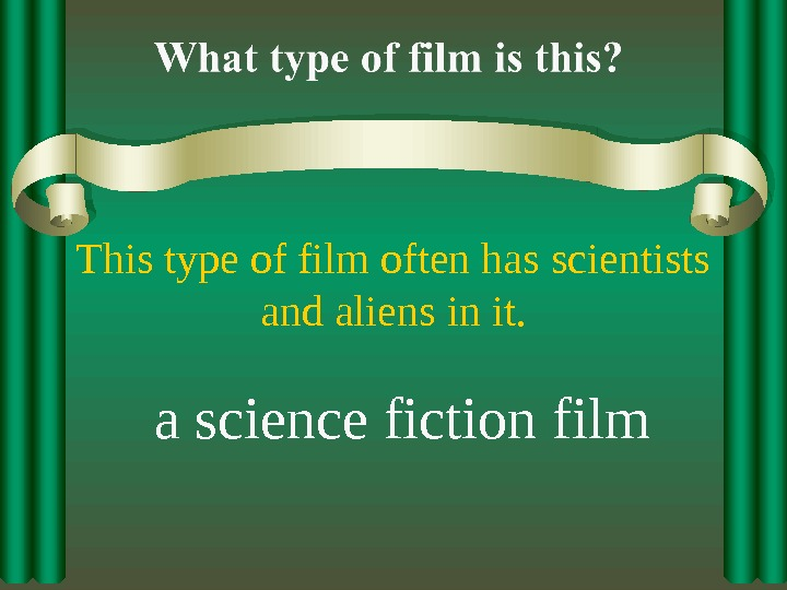 This type of film often has scientists and aliens in it. a science fiction film
