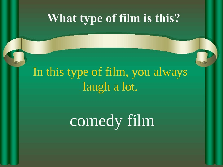 In this type of film, you always laugh a lot. comedy film