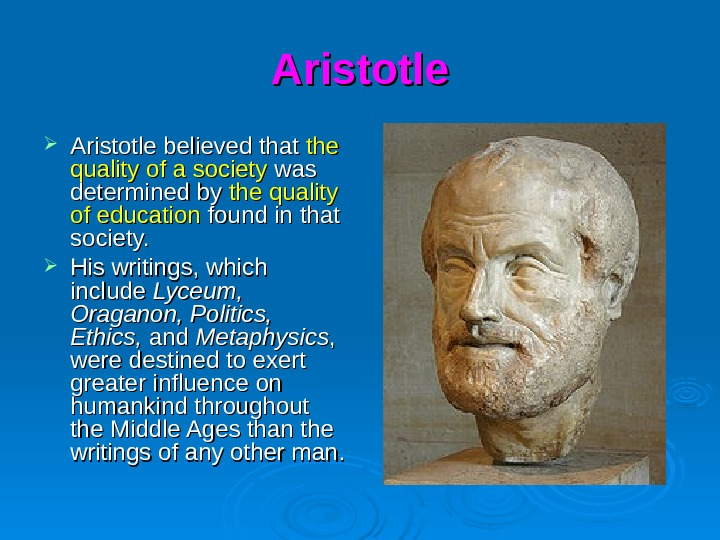 Aristotle believed that the quality of a society was determined by the quality of education found