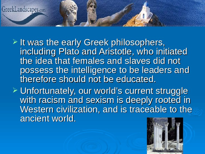 It was the early Greek philosophers,  including Plato and Aristotle, who initiated the idea