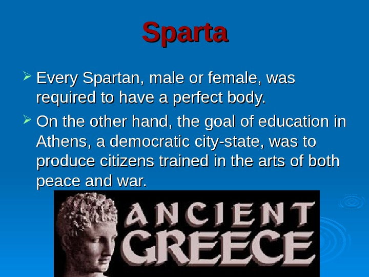 Sparta Every Spartan, male or female, was required to have a perfect body.  On the