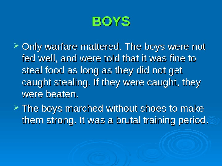 BOYS Only warfare mattered. The boys were not fed well, and were told that it was