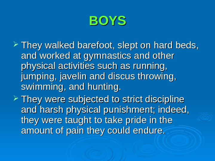 BOYS They walked barefoot, slept on hard beds,  and worked at gymnastics and other physical