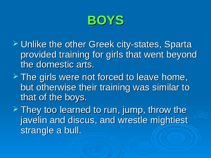BOYS Unlike the other Greek city-states, Sparta provided training for girls that went beyond the domestic