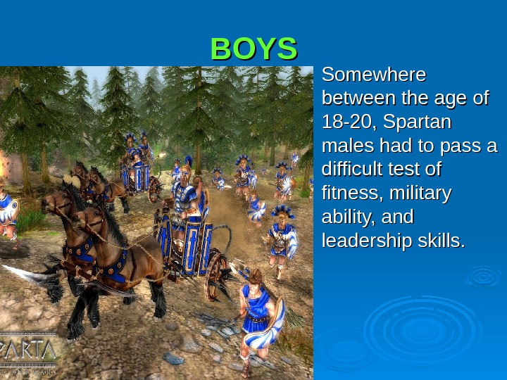 BOYS Somewhere between the age of 18 -20, Spartan males had to pass a difficult test